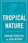 Tropical Nature: Life and Death in the Rain Forests of Central and - Adrian Forsyth, Ken Miyata, Dr. Thomas Lovejoy