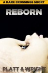 Reborn (A Dark Crossings Short Story) - Sean Platt, David W. Wright