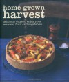 Home-Grown Harvest: Simply Delicious Recipes to Celebrate Your Garden Produce. - Ryland Peters & Small