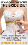 The Bride Diet: How to Lose Weight Fast and Look Amazing for Your Dream Wedding (Fit and Fabulous Secrets) - Jennifer Jordan