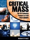 CRITICAL MASS: The 10 Explosive Powers of CEO PEER GROUPS - Richard Franzi, Paul Roberts, Ross Loehner