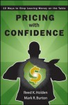 Pricing with Confidence: 10 Ways to Stop Leaving Money on the Table - Reed Holden, Mark Burton