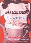 Breeder: Real-Life Stories from the New Generation of Mothers - Ariel Gore, Dan Savage, Bee Lavender