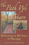 This Path We Share: Reflecting on 60 Years of Marriage - Lois Tschetter Hjelmstad