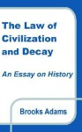 The Law of Civilization and Decay: An Essay on History - Brooks Adams