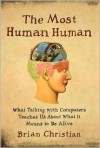 The Most Human Human: What Talking with Computers Teaches Us About What It Means to Be Alive (Audio) - Brian Christian