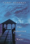 The Seduction of Water - Carol Goodman