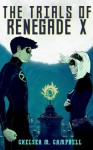 The Trials of Renegade X (Renegade X, Book 2) - Chelsea M. Campbell