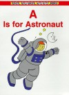 A Is For Astronaut (Beginners Activity Books) - Victoria Fremont, Cathy Beylon