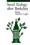 Social Ecology after Bookchin - Andrew Light, John Clark, Glen A. Albrecht