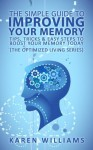 The Simple Guide to Improving Your Memory - Tips, Tricks and Easy Steps to Boost Your Memory Today (The Optimized Living Series) - Karen Williams