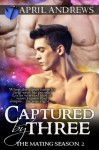 Captured by Three (The Mating Season) - April Andrews TEP