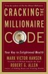 Cracking the Millionaire Code: Your Key to Enlightened Wealth - Mark Victor Hansen, Robert G. Allen