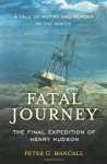 Fatal Journey: The Final Expedition of Henry Hudson - Peter C. Mancall