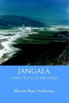 Jangala: A Wild Place in the Heart - Sharon Rose Anderson