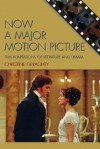 Now a Major Motion Picture: Film Adaptations of Literature and Drama (Genre and Beyond: A Film Studies Series) - Christine Geraghty