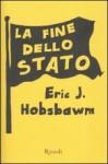 La fine dello Stato - Eric J. Hobsbawm, Daniele Didero