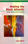 Making the Black Atlantic: Britain and the African Diaspora - James Walvin