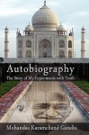 Autobiography: The Story of My Experiments with Truth - Ka Mohandas Karamchand (Mahatma) Gandhi, Ka Mohandas Karamchand (Mahatma) Gandhi
