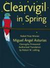 Clearvigil in Spring [Clarivigilia Primaveral] - Miguel Ángel Asturias, Robert W. Lebling