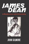 James Dean: A Rendezvous with Immortality - John Gilmore