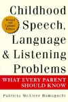 Childhood Speech, Language & Listening Problems: What Every Parent Should Know - Patricia McAleer Hamaguchi
