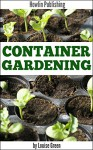 Container Gardening: A Guide to Growing Succulent Container Gardens ( container gardening, succulent container gardening, vegetable container gardening ) - Louise Green