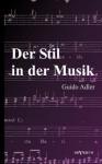 Der Stil in Der Musik: Prinzipien Und Arten Des Musikalischen Stils - Guido Adler