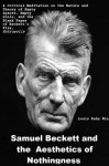 Samuel Beckett and the Aesthetics of Nothingness: A Critical Meditation on the Nature and Theory of Empty Spaces, Empty Souls, and the Blank Pages of Beckett's Play, Entropolis - Louis Kahn Nin, Raymond Federman