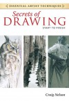 Secrets of Drawing - Start to Finish (Essential Artist Techniques) - Craig Nelson