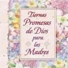 Tiernas Promesas de Dios Para Las Madres = God's Promises for Mothers - Jack Countryman