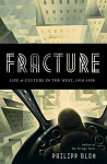 Fracture: Life & Culture in the West, 1918-1938 - Philipp Blom