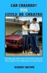 Car Crashed? You Could Be Cheated - Robert K. Brown