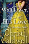 Once a Wallflower, At Last His Love (Scandalous Seasons Book 6) - Christi Caldwell