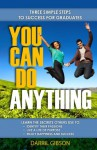 You Can Do Anything - Three Simple Steps to Success for Graduates - Darril Gibson