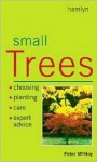 Small Trees: Choosing � Planting � Care � Expert Advice - Peter McHoy