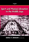 Sport and Physical Education in the Middle Ages - Earle F. Zeigler