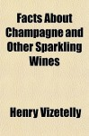 Facts About Champagne And Other Sparkling Wine (Illustrated Edition) - Henry Vizetelly