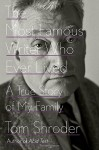 The Most Famous Writer Who Ever Lived: A True Story of My Family - Tom Shroder