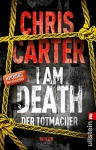 I Am Death. Der Totmacher: Thriller (Ein Hunter-und-Garcia-Thriller 7) - Chris Carter, Sybille Uplegger