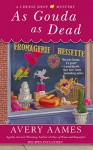 As Gouda as Dead (CHEESE SHOP MYSTERY) - Avery Aames