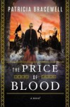 [ The Price of Blood Bracewell, Patricia ( Author ) ] { Hardcover } 2015 - Patricia Bracewell