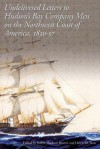 Undelivered Letters to Hudson's Bay Company Men on the Northwest Coast of America, 1830-57 - Helen M Buss, Judith Hudson Beattie
