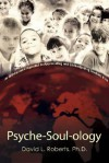 Psyche-Soul-Ology: An Inspirational Approach to Appreciating and Understanding Troubled Kids - David Roberts