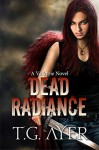 Dead Radiance (A Valkyrie Novel - Book 1) (The Valkyrie Series) - T.G. Ayer