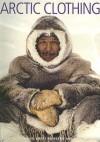 Arctic Clothing of North America - Alaska, Canada, Greenland - Robert Storrie, J.C.H. King, Birgit Pauksztat, 0 King, Alan J.C. King