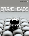 Brave Heads: How to Lead a School Without Selling Your Soul - Dave Harris, Ian Gilbert