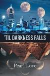 'Til Darkness Falls - Pearl Love