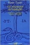 Gli strumenti del bibliofilo. Variazioni su come leggere cataloghi e bibliografie - Hans Tuzzi