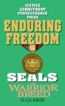 Seals the Warrior Breed: Enduring Freedom - H. Jay Riker